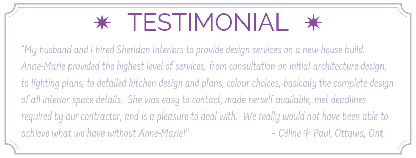 testimonial from a satisfied client for design services for new construction project, interior designer ottawa, interior designer cornwall, riverbreeze project ottawa, new construction ottawa. sheridan interiors, sheridan interiors kitchens and baths